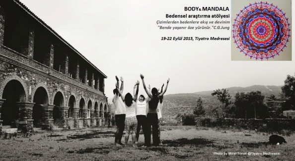 BODY & MANDALA : BEDENSEL ARAŞTIRMA ATÖLYESİ, 19-22 Eylül 2015, Şirince, Tiyatro Medresesi